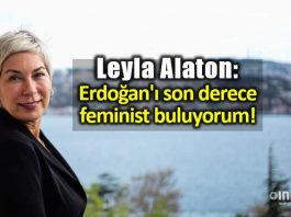 Leyla Alaton: Erdoğan ı son derece feminist buluyorum