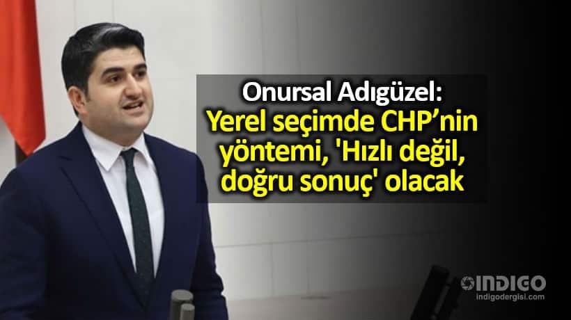 Onursal Adıgüzel: Seçimde CHP nin yöntemi Hızlı değil, doğru sonuç olacak