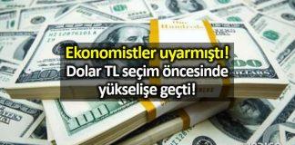 Seçim öncesi Dolar TL kuru hızlı yükselişe geçti!