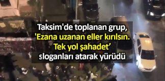 Taksim toplanan grup, Ezana uzanan eller kırılsın sloganı attı