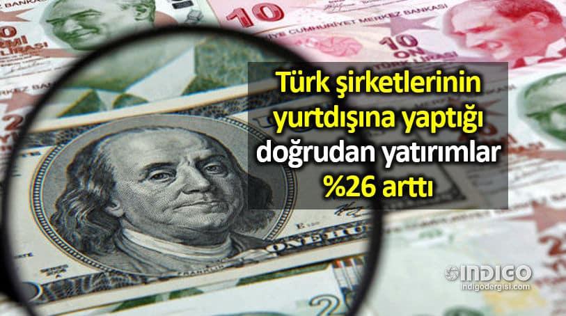Türk şirketlerinin yurtdışına yaptığı yatırımlar yüzde 26 arttı