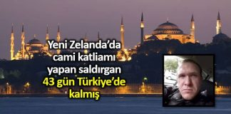 Yeni Zelanda cami katliamı yapan saldırgan 43 gün Türkiye de kalmış