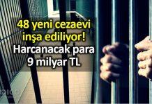 48 yeni cezaevi inşa ediliyor: Harcanacak para 9 milyar TL