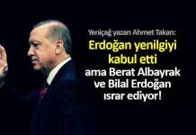 Ahmet Takan: Erdoğan yenilgiyi kabul etti ama Berat Albayrak ve Bilal Erdoğan ısrar ediyor