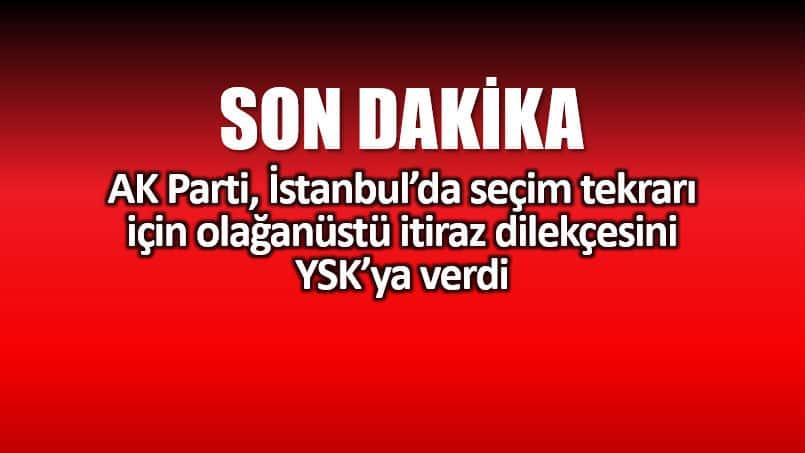 AK Parti, İstanbul için olağanüstü itiraz dilekçesini YSK ya verdi
