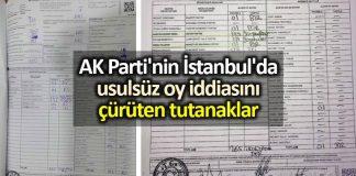 AK Parti nin İstanbul da usulsüz oy iddiasını çürüten tutanaklar paylaşıldı