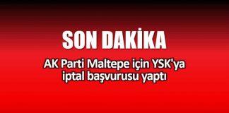 AK Parti Maltepe için YSK ya iptal başvurusu yaptı