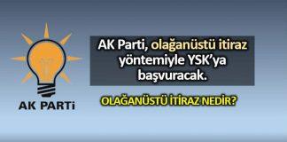AK Parti: Olağanüstü itiraz nedir YSK