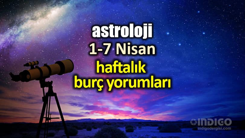 Astroloji: 1 - 7 Nisan 2019 haftalık burç yorumları.. Astrolog Dr. Şenay Devi yorumladı.