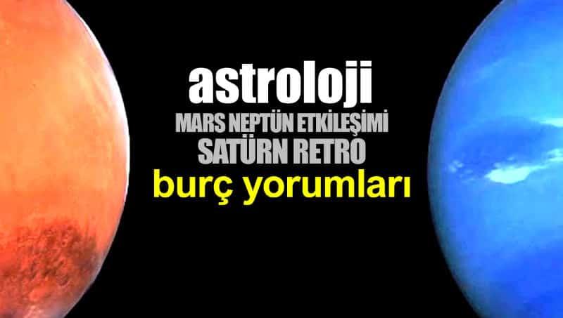 Astroloji: Mars Neptün etkileşimi ve Satürn Retro burç yorumları