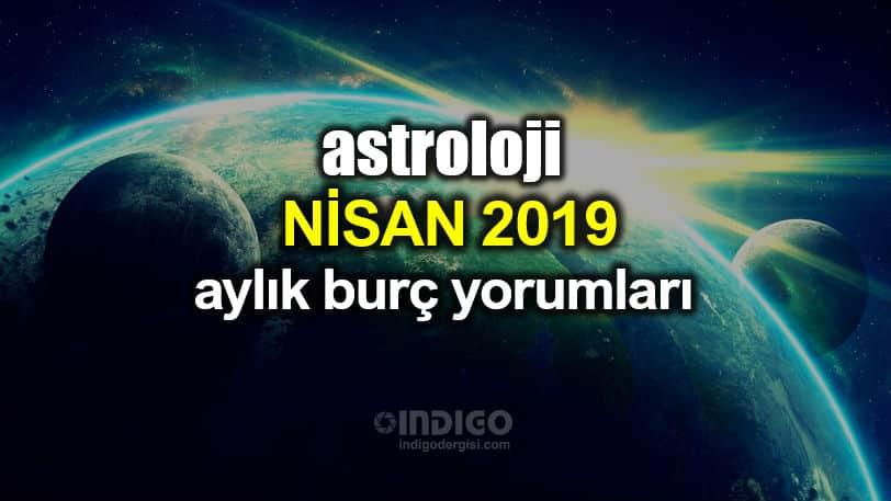 Astroloji: Nisan 2019 aylık burç yorumları