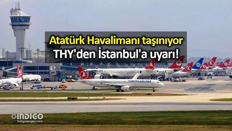 Atatürk Havalimanı taşınıyor: THY'den İstanbul'a uyarı!