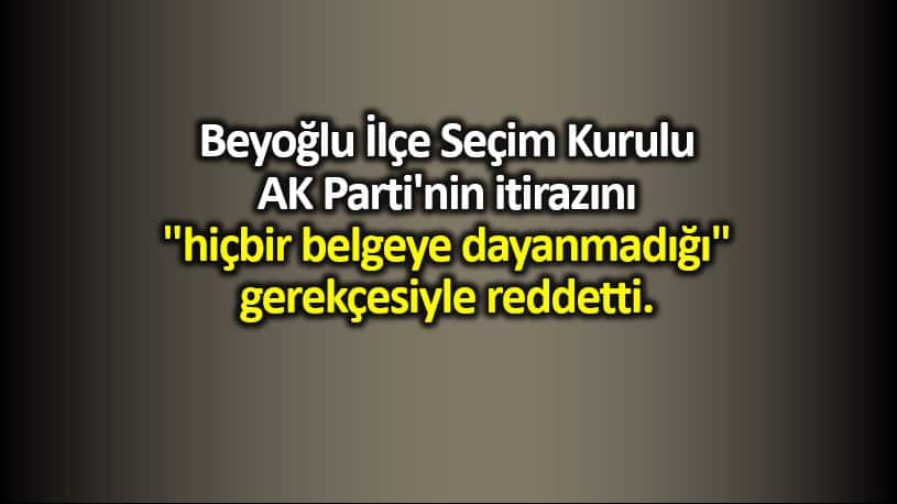 Beyoğlu İlçe Seçim Kurulu AK Parti itirazını reddetti