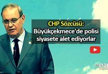 CHP Sözcüsü Faik Öztrak: Büyükçekmece de polisi siyasete alet ediyorlar