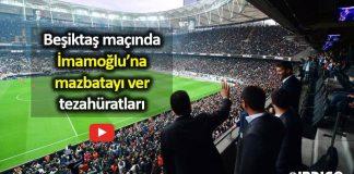 Ekrem İmamoğlu Beşiktaş Başakşehir maçında: Mazbatayı ver tezahüratları