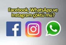 Facebook, WhatsApp ve Instagram çöktü mü?