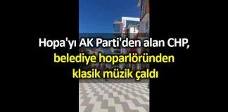 Hopa AK Parti den alan CHP, belediye hoparlöründen klasik müzik çaldı