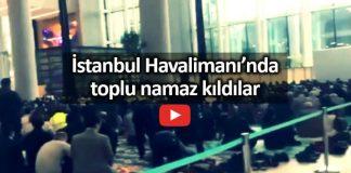 İstanbul Havalimanı terminalinde toplu halde namaz