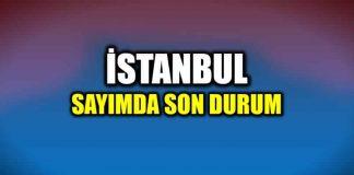 İstanbul sayımda son durum: CHP Canan Kaftancıoğlu açıkladı!