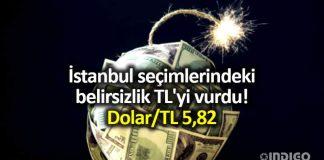 İstanbul seçim belirsizliği TL yi vurdu: Dolar 5,82 seviyesinedayandı