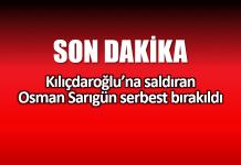 Kılıçdaroğlu saldırı yumruk atan Osman Sarıgün serbest bırakıldı