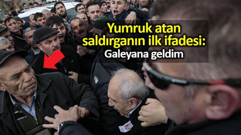 Kılıçdaroğlu na yumruk atan saldırganın ilk ifadesi: Galeyana geldim