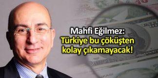 Mahfi Eğilmez den Dolar tl uyarısı: Türkiye bu çöküşten kolay çıkamayacak