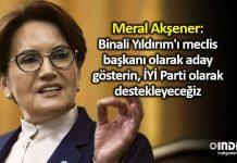 Meral Akşener: Binali Yıldırım meclis başkanı olarak aday gösterin iyi parti olarak destekleyeceğiz