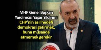 MHP Genel Başkan Yardımcısı: CHP nin asıl hedefi demokrasi getirmek, buna müsaade etmemek gerekir