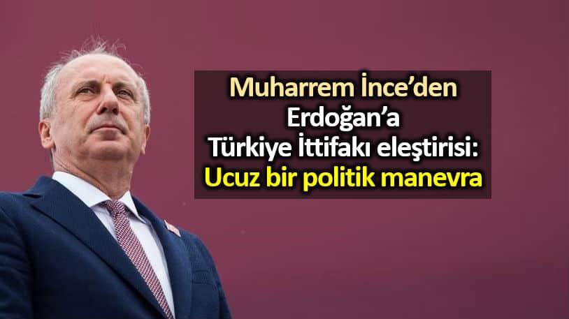Muharrem İnce: Erdoğan Türkiye İttifakı söylemi ucuz bir politik manevra