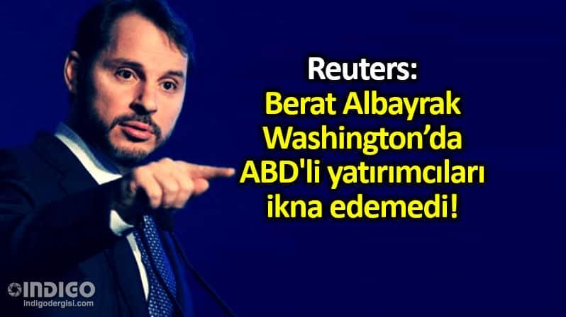 Reuters: Berat Albayrak ABD li yatırımcıları ikna edemedi!