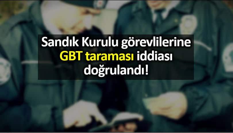 Sandık Kurulu görevlilerine GBT taraması iddiası doğrulandı!