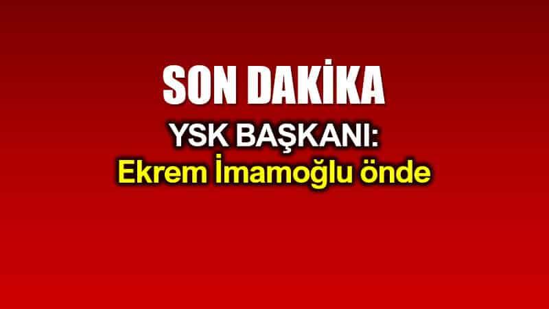 YSK Başkanı Sadi Güven: Ekrem İmamoğlu önde