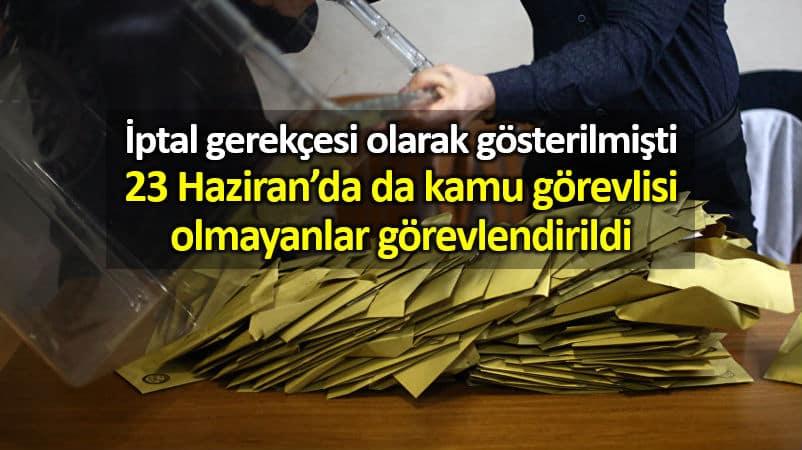 23 Haziran seçimleri için de kamu görevlisi olmayan sandık kurulları görevlendirildi