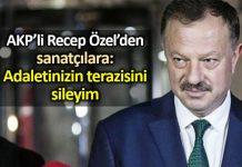 AKP li Recep Özel den sanatçılara: Adaletinizin terazisini sileyim