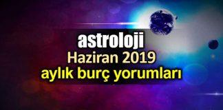 Astroloji: Haziran 2019 aylık burç yorumları