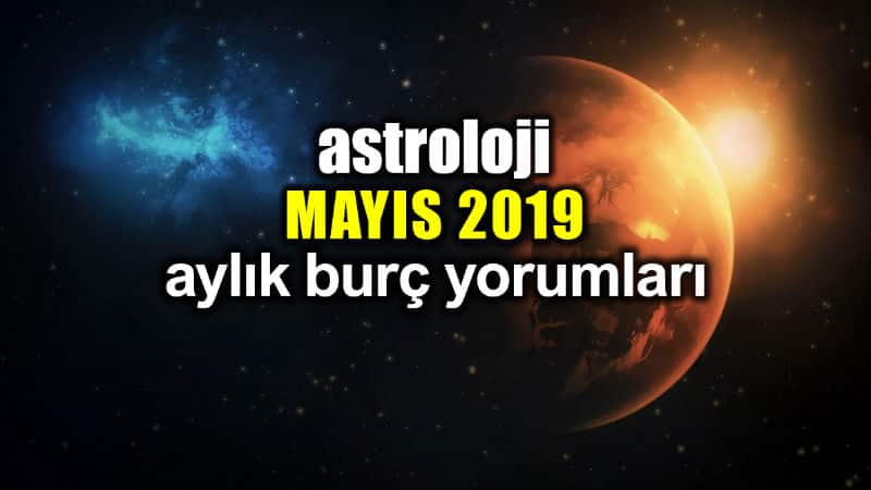 Astroloji: Mayıs 2019 aylık burç yorumları