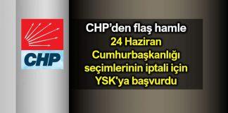 CHP, 24 Haziran Cumhurbaşkanlığı seçimlerinin iptali için YSK ya başvurdu muharrem erkek açıklama