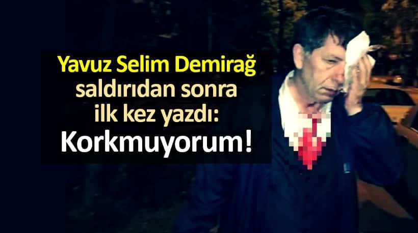 Yavuz Selim Demirağ saldırıdan sonra ilk kez yazdı: Korkmuyorum!