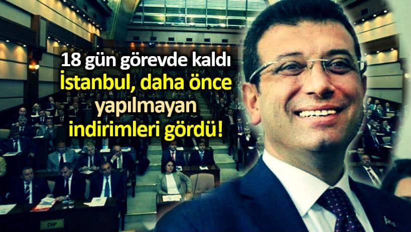 Ekrem İmamoğlu nun 18 günlük icraatları bir bir kabul edildi indirim ibb meclisi