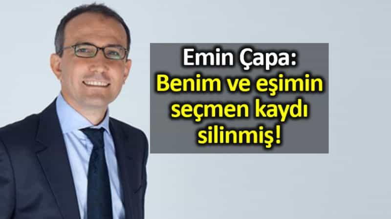 Emin Çapa: Ben ve eşimin seçmen kaydı silinmiş!