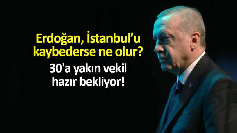 Erdoğan İstanbul seçimi kaybederse ne olur? 30'a yakın vekil hazır bekliyor!