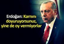 Erdoğan: Herkesin midesini doyurduk, yine de oy vermiyorlar