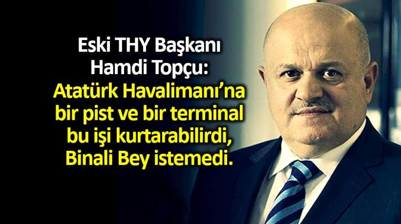 Hamdi Topçu: Atatürk Havalimanı yeterliydi, Binali Yıldırım istemedi