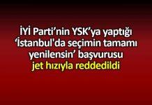 iyi parti ysk İstanbul da seçimin tamamı yenilensin başvurusu jet hızıyla reddedildi