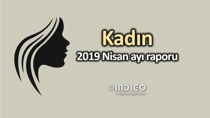 Kadın: 2019 Nisan ayı raporu