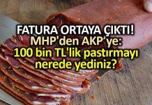 MHP den AKP Ye: 100 bin TL lik pastırmayı nerede yediniz?