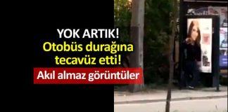 Akıl almaz görüntüler: Otobüs durağına tecavüz etti! (Video)