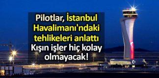 Pilotlar İstanbul Havalimanı tehlikeleri anlattı!
