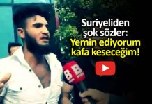 Suriyeli sığınmacıdan kan donduran sözler: Kafa kesmek istiyorum